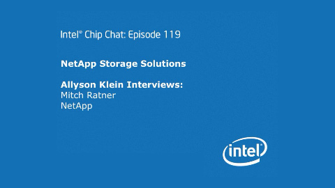 NetApp Storage Solutions – Intel Chip Chat – Episode 119