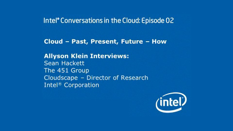 Cloud &#8211; Past, Present, Future &#8211; How &#8211; Intel Conversations in the Cloud #2
