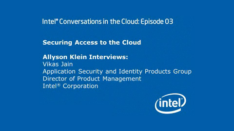 Securing Access to the Cloud &#8211; Intel Conversations in the Cloud #3