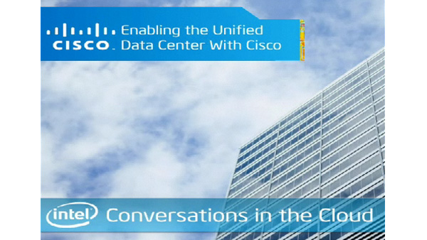 Enabling the Unified Data Center with Cisco – Intel Conversations in the Cloud #6