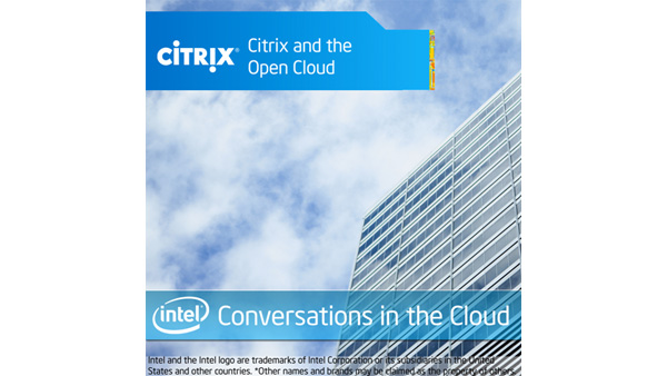 Citrix and the Open Cloud &#8211; Intel Conversations in the Cloud #7
