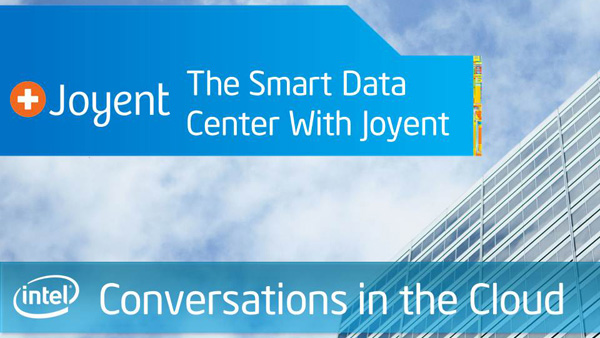 The Smart Data Center with Joyent &#8211; Intel Conversations in the Cloud &#8211; Episode 15