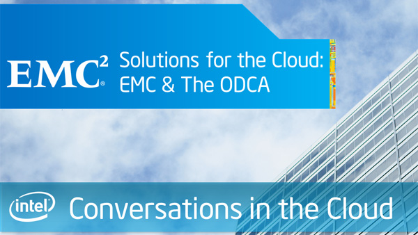 Solutions for the Cloud: EMC &#038; The ODCA &#8211; Intel Conversations in the Cloud &#8211; Episode 18