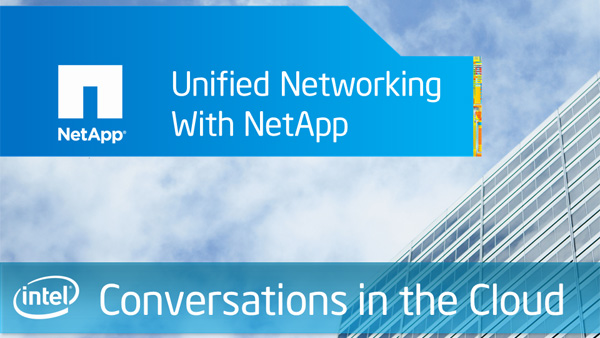 Unified Networking with NetApp &#8211; Intel Conversations in the Cloud &#8211; Episode 19