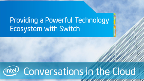 Providing a Powerful Technology Ecosystem with Switch – Intel Conversations in the Cloud – Episode 27