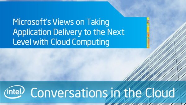 Microsofts Views on Taking Application Delivery to the Next Level with Cloud Computing &#8211; Intel Conversations in the Cloud &#8211; Episode 30