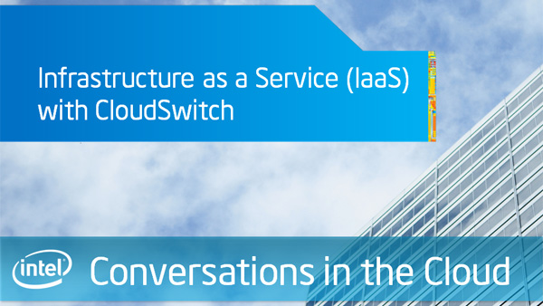 Infrastructure as a Service (Iaas) with CloudSwitch – Intel Conversations in the Cloud – Episode 31