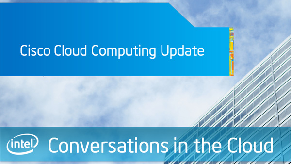 Cisco Cloud Computing Update &#8211; Intel Conversations in the Cloud &#8211; Episode 32