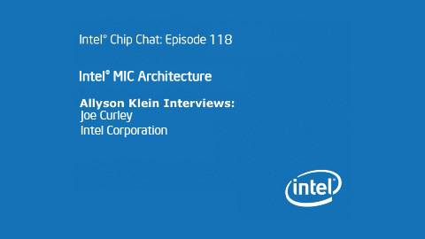 Intel MIC Architecture – Intel Chip Chat Episode 118