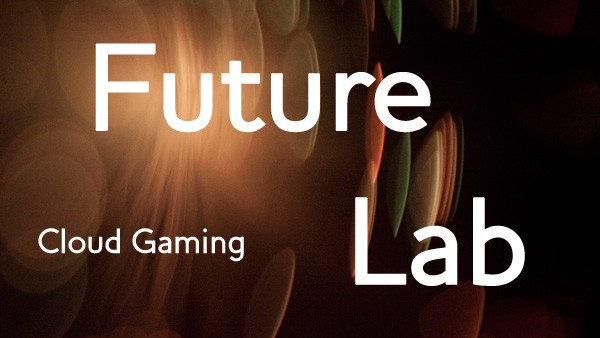 Future Lab: Cloud Gaming