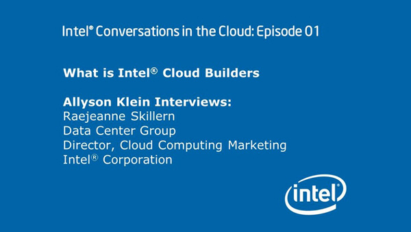 What is Intel Cloud Builders? – Intel Conversations in the Cloud #1