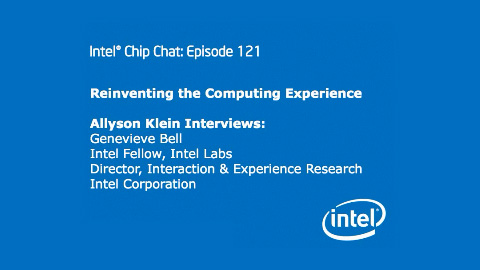 Reinventing the Computing Experience – Intel Chip Chat – Episode 121
