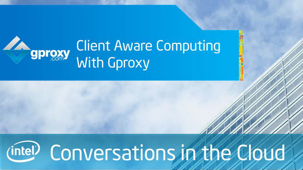 Client Aware Computing with Gproxy – Intel Conversations in the Cloud – Episode 14