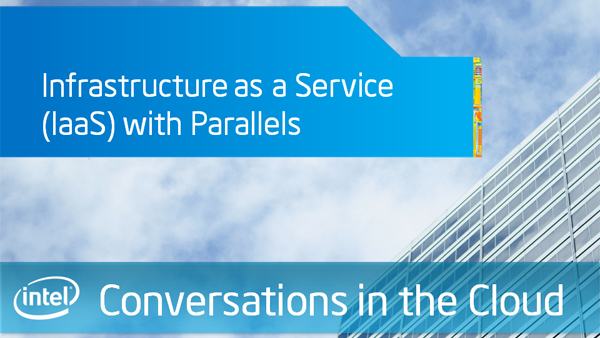 Infrastructure as a Service (IaaS) with Parallels – Intel Conversations in the Cloud – Episode 35